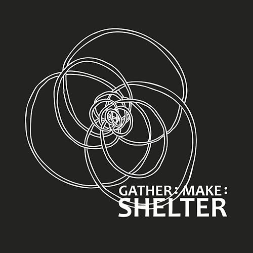 Gather:Make:Shelter